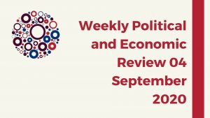 Weekly Political and Economic Review 04 September 2020