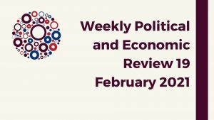 Weekly Political and Economic Review 19 February 2021