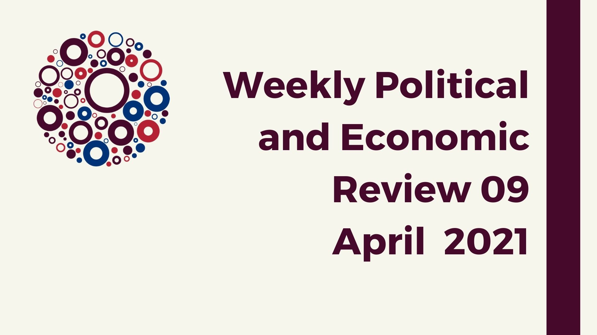 Weekly Political and Economic Review 09 April 2021
