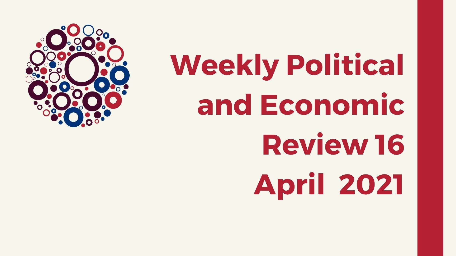 Weekly Political and Economic Review 16 April 2021