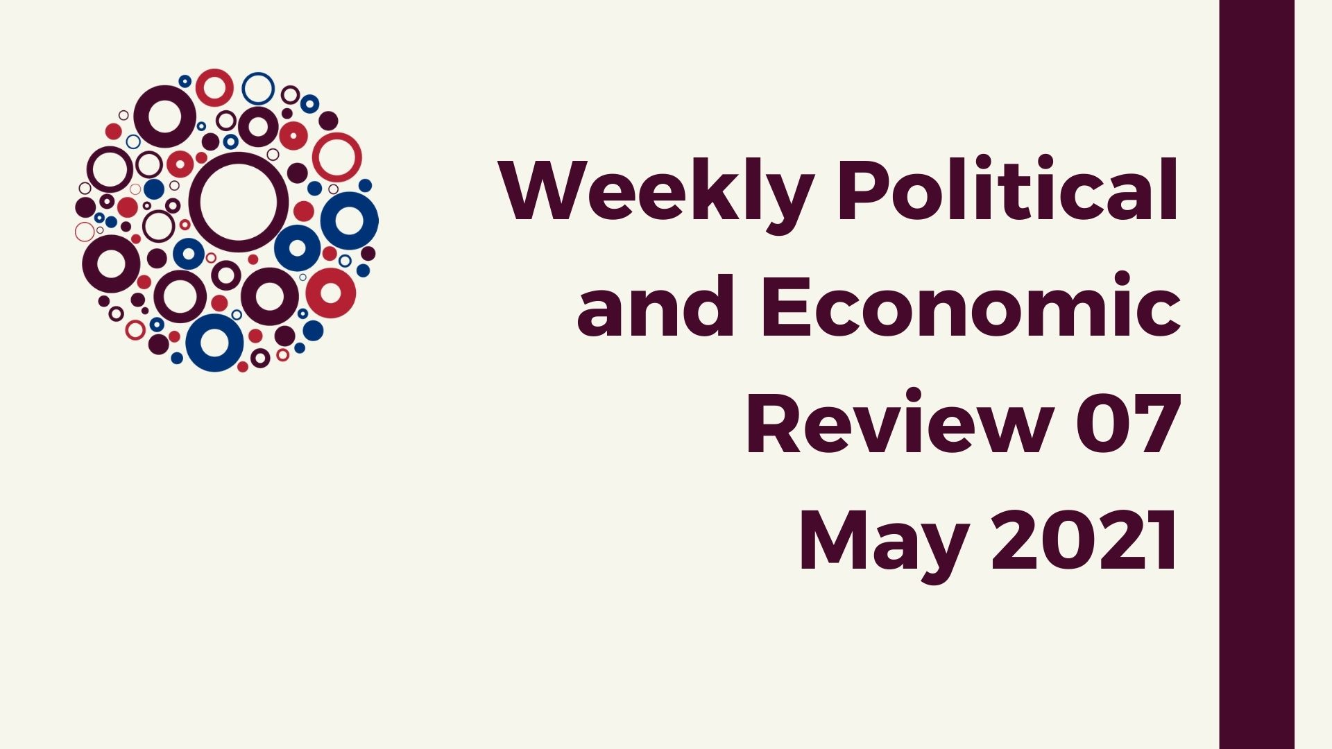 Weekly Political and Economic Review 07 May 2021